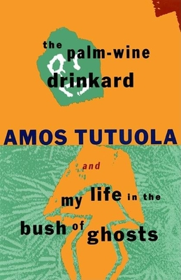The Palm-Wine Drinkard and My Life in the Bush of Ghosts - Tutuola, Amos
