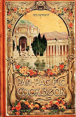 The Pan-Pacific Cookbook 1915 Reprint: Savory Bits from the Worlds Fair in San Franciso - Brown, Ross