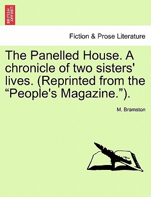 "The Panelled House. a Chronicle of Two Sisters' Lives. (Reprinted from the ""People's Magazine.""). - Bramston, M"
