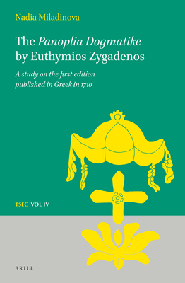The Panoplia Dogmatike by Euthymios Zygadenos: A Study on the First Edition Published in Greek in 1710 - Miladinova, Nadia