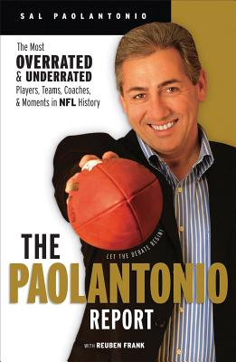 The Paolantonio Report: The Most Overrated and Underrated Players, Teams, Coaches, and Moments in NFL History - Paolantonio, Sal, and Frank, Reuben