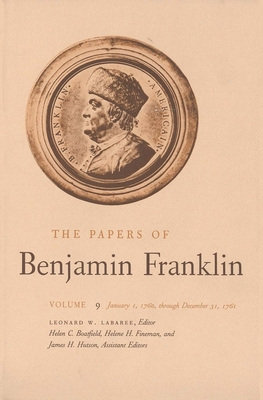 The Papers of Benjamin Franklin, Vol. 9: Volume 9: January 1, 1760 Through December 31, 1761 - Labaree, Leonard W (Editor), and Franklin, Benjamin