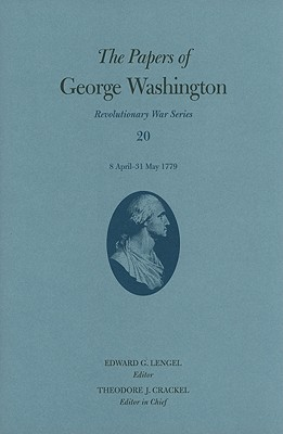 The Papers of George Washington: Revolutionary War Series: Volume 20: 8 April-31 May 1779 - Lengel, Edward G. (Editor)