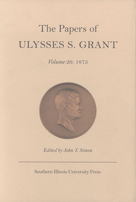 The Papers of Ulysses S. Grant: 1875 - Simon, John Y (Editor)