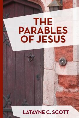The Parables of Jesus - Scott, Latayne C, Dr.