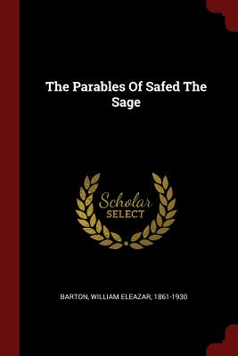 The Parables of Safed the Sage - Barton, William Eleazar 1861-1930 (Creator)