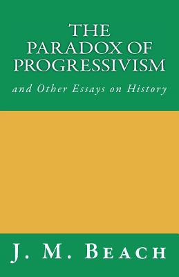 The Paradox of Progressivism - Beach, J M