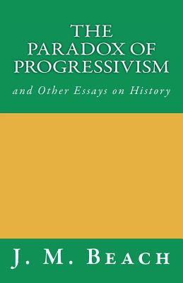 The Paradox of Progressivism - Beach, J M