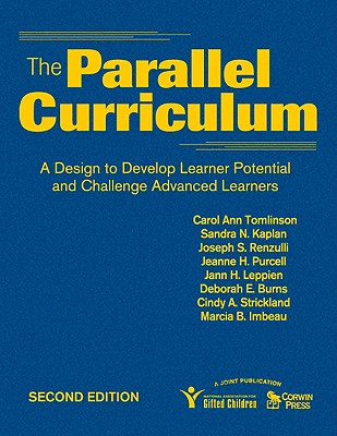 The Parallel Curriculum: A Design to Develop Learner Potential and Challenge Advanced Learners - Tomlinson, Carol Ann, Dr., and Kaplan, Sandra N, Dr., and Renzulli, Joseph S, Dr.