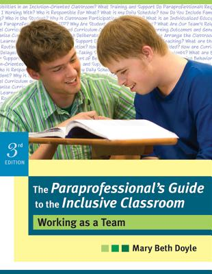 The Paraprofessional's Guide to the Inclusive Classroom: Working as a Team - Doyle, Mary Beth, PH.D.