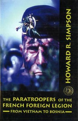 The Paratroopers of the French Foreign Legion: From Vietnam to Bosnia - Simpson, Howard R