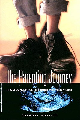 The Parenting Journey: From Conception Through the Teen Years - Moffatt, Gregory