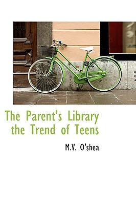 The Parent's Library the Trend of Teens - O'Shea, M V
