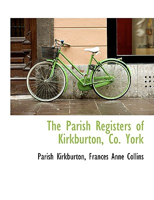 The Parish Registers of Kirkburton, Co. York - Kirkburton, Parish, and Collins, Frances Anne