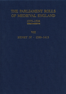 The Parliament Rolls of Medieval England, 1275-1504: VIII: Henry IV. 1399-1413 - Given-Wilson, Chris (Editor)