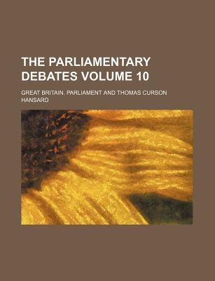 The Parliamentary Debates Volume 10 - Parliament, Great Britain