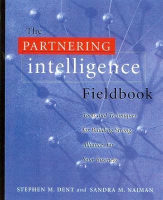 The Partnering Intelligence Handbook - Dent, Stephen M, and Naiman, Sandra M