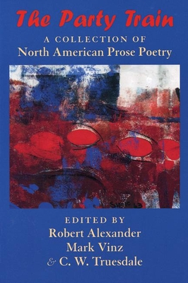 The Party Train: A Collection of North American Prose Poetry - Alexander, Robert (Editor)