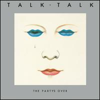 The Party's Over - Talk Talk