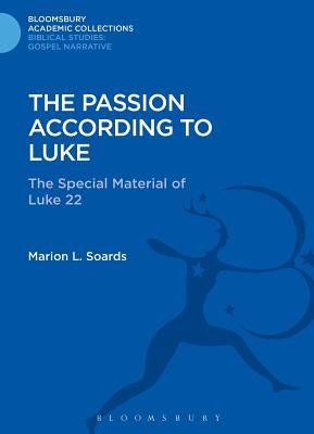The Passion According to Luke: The Special Material of Luke 22 - Soards, Marion L.