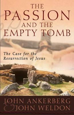 The Passion and the Empty Tomb - Ankerberg, John, Dr., and Weldon, John