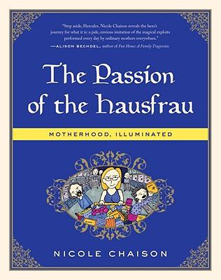 The Passion of the Hausfrau: Motherhood, Illuminated - Chaison, Nicole