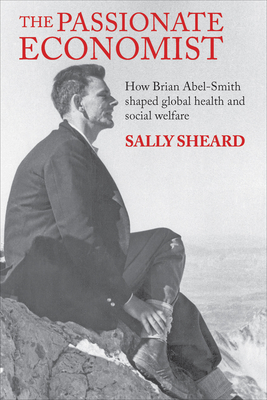 The Passionate Economist: How Brian Abel-Smith shaped global health and social welfare - Sheard, Sally