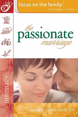 The Passionate Marriage - Focus on the Family (Creator), and Smalley, Gary, Dr. (Foreword by)