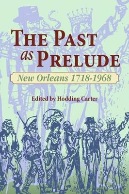 The Past as Prelude: New Orleans 1718-1968 - Carter, Hodding