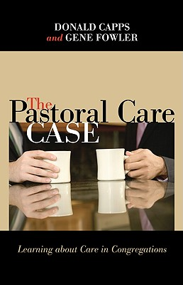The Pastoral Care Case: Learning about Care in Congregations - Capps, Donald, Dr.