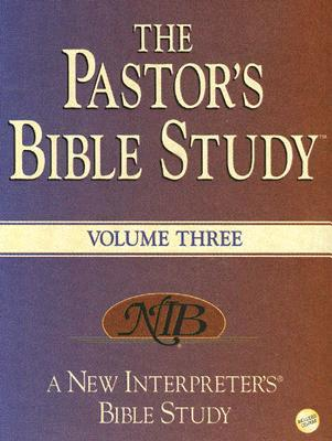 The Pastor's Bible Study(r) Volume 3: A New Interpreter's(r) Bible Study Resource - Farmer, David Albert (Editor), and Crumpler, Anne B, and McTyre, J Andrew