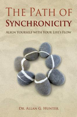 The Path of Synchronicity: Align Yourself with Your Life's Flow - Hunter, Allan G, Dr.