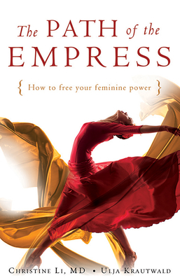 The Path of the Empress: How to Free Your Feminine Power - Li, Christine