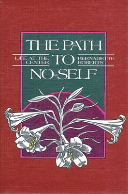 The Path to No-Self: Life at the Center - Roberts, Bernadette