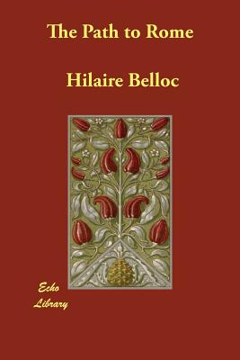 The Path to Rome - Belloc, Hilaire, and Belloc, Hillaire