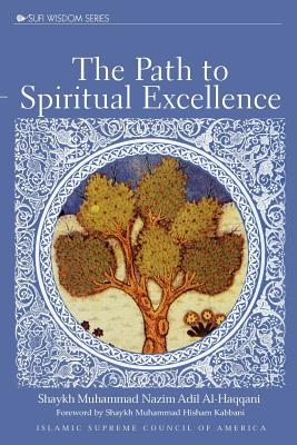 The Path to Spiritual Excellence - Al-Haqqani, Shaykh Adil