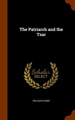 The Patriarch and the Tsar - Palmer, William
