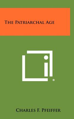 The Patriarchal Age - Pfeiffer, Charles F