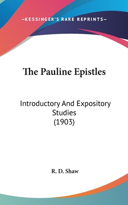 The Pauline Epistles: Introductory and Expository Studies (1903) - Shaw, R D