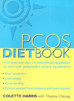 The PCOS Diet Book: How You Can Use the Nutritional Approach to Deal with Polycystic Ovary Syndrome - Harris, Colette, and Cheung, Theresa