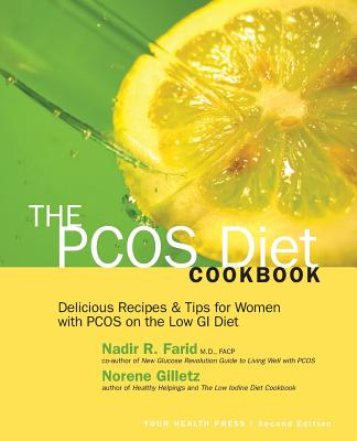The Pcos Diet Cookbook: Delicious Recipes and Tips for Women with Pcos on the Low GI Diet - Gilletz, Norene, and Farid M D, Nadir R (Introduction by)