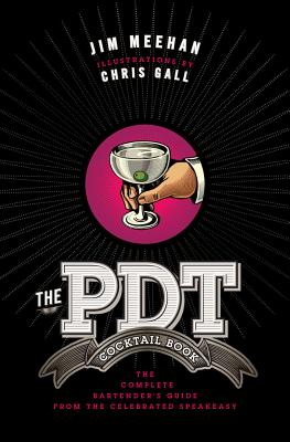 The Pdt Cocktail Book: The Complete Bartender's Guide from the Celebrated Speakeasy - Meehan, Jim, and Gall, Chris
