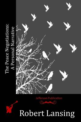 The Peace Negotiations: A Personal Narrative - Lansing, Robert