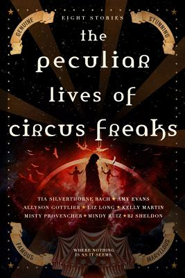 The Peculiar Lives of Circus Freaks - Martin, Kelly, Dr., and Long, Liz, and Evans, Amy