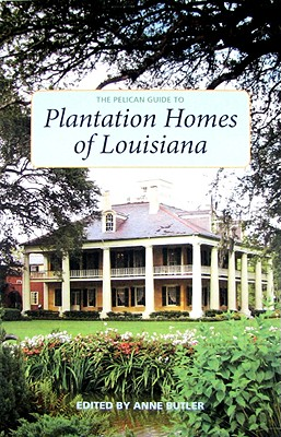 The Pelican Guide to Plantation Homes of Louisiana - Butler, Anne
