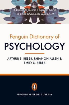 The Penguin Dictionary of Psychology - Reber, Arthur S, and Reber, Emily, and Allen, Rhianon