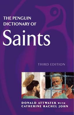The Penguin Dictionary of Saints: Third Edition - Attwater, Donald, and John, Catherine Rachel
