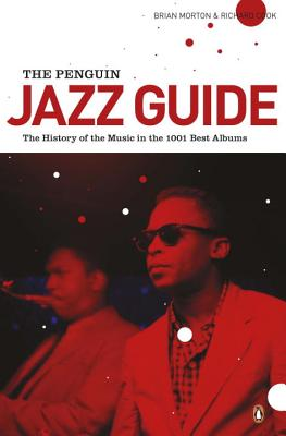 The Penguin Jazz Guide: The History of the Music in the 1000 Best Albums - Morton, Brian, and Cook, Richard
