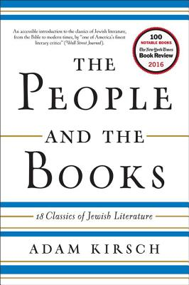 The People and the Books: 18 Classics of Jewish Literature - Kirsch, Adam