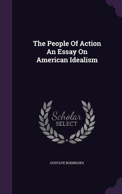 The People of Action an Essay on American Idealism - Rodrigues, Gustave